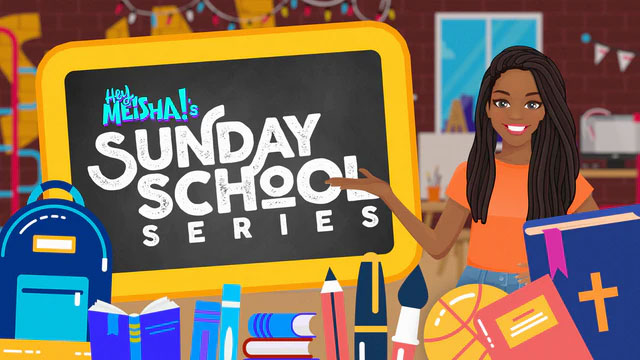 Hey Meisha!'s Sunday School Series
